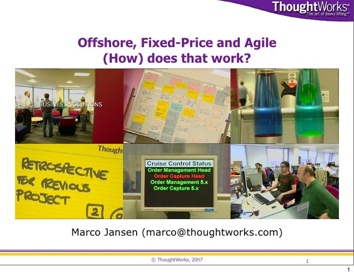 Offshore, Fixed-Price and Agile      (How) does that work?     Marco Jansen (marco@thoughtworks.com)               © Thoug...