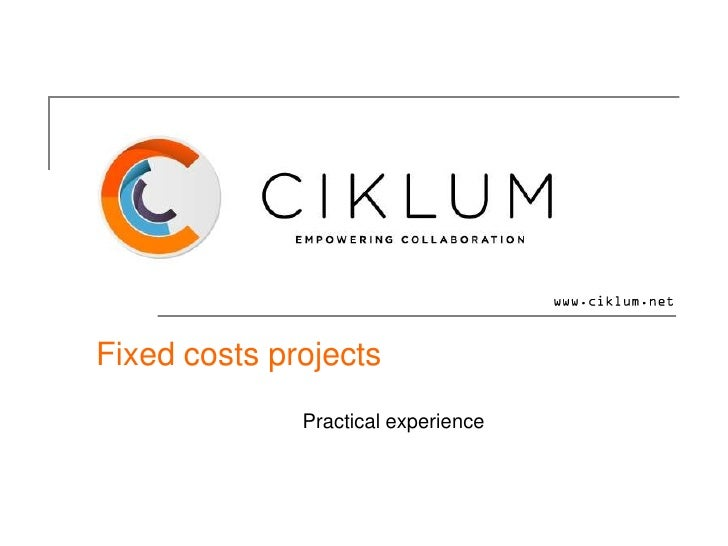 Fixed costs projects              Practical experience