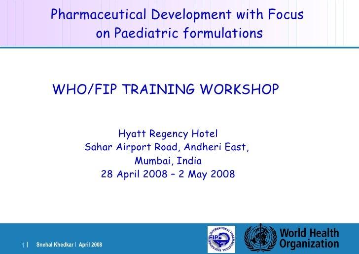 Pharmaceutical Development with Focus  on Paediatric formulations <ul><li>WHO/FIP TRAINING WORKSHOP   </li></ul><ul><li>Hy...