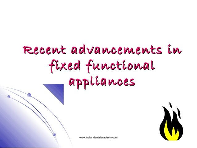 Recent advancements in fixed functional appliances  www.indiandentalacademy.com