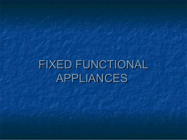FIXED FUNCTIONALFIXED FUNCTIONAL APPLIANCESAPPLIANCES