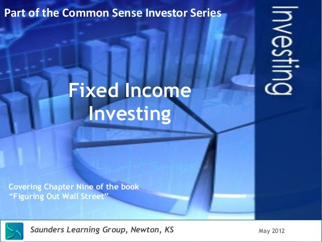 """Fixed Income  Investing  Covering Chapter Nine of the book  """"Figuring Out Wall Street""""  Saunders Learning Group, Newton, K..."""