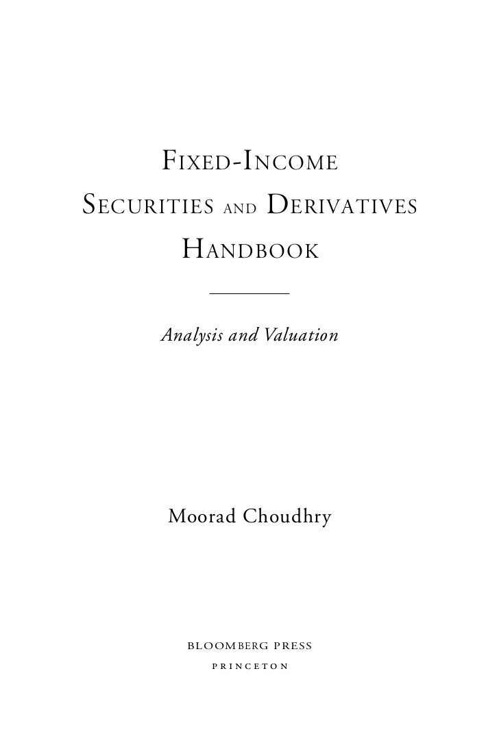 F IXED -I NCOMES ECURITIES AND D ERIVATIVES        H ANDBOOK      Analysis and Valuation       Moorad Choudhry         B L...