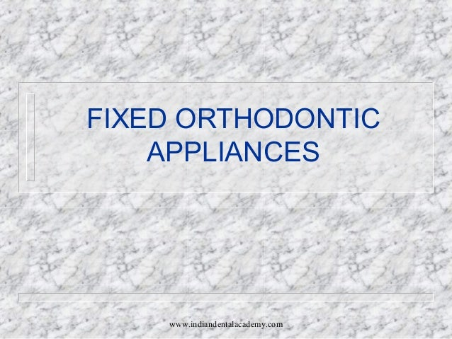 FIXED ORTHODONTIC APPLIANCES  www.indiandentalacademy.com
