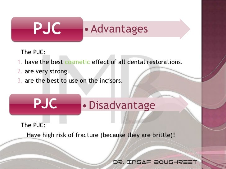 PJC               • Advantages The PJC:1. have the best cosmetic effect of all dental restorations.2. are very strong.3. a...