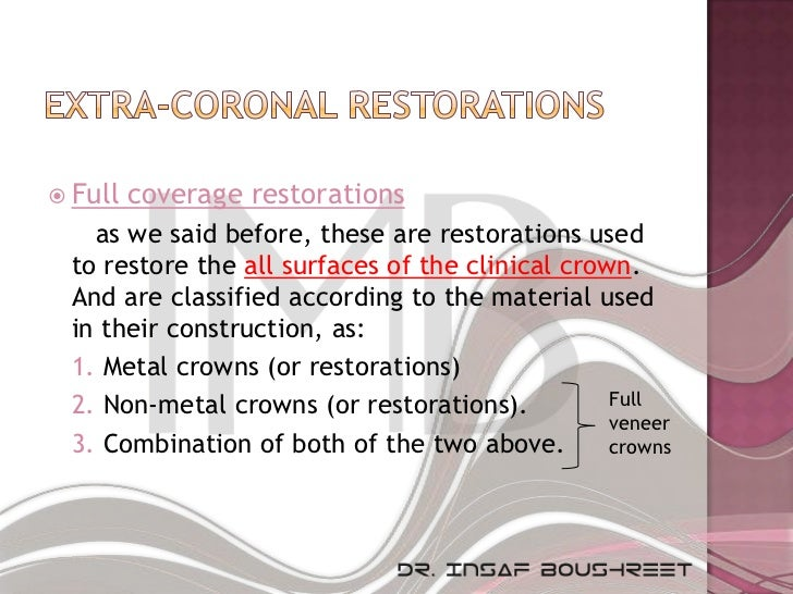  Full   coverage restorations   as we said before, these are restorations used to restore the all surfaces of the clinica...