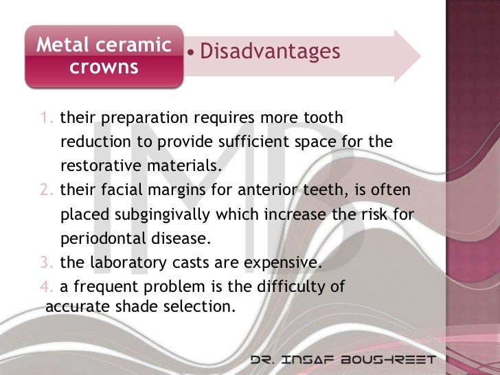 Metal ceramic • Disadvantages   crowns1. their preparation requires more tooth   reduction to provide sufficient space for...