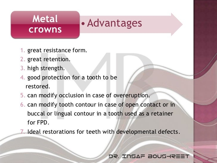 Metal             • Advantages   crowns1. great resistance form.2. great retention.3. high strength.4. good protection for...