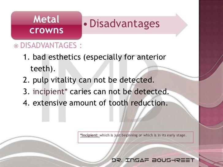 Metal          • Disadvantages   crowns DISADVANTAGES    :  1. bad esthetics (especially for anterior    teeth).  2. pulp...