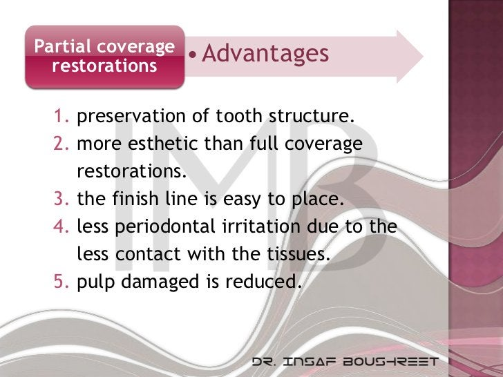 Partial coverage   • Advantages  restorations  1. preservation of tooth structure.  2. more esthetic than full coverage   ...