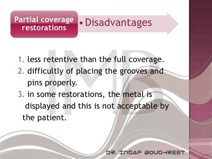 Partial coverage   • Disadvantages  restorations1. less retentive than the full coverage.2. difficultly of placing the gro...