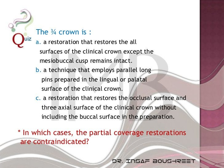 The ¾ crown is :     a. a restoration that restores the all      surfaces of the clinical crown except the      mesiobucca...