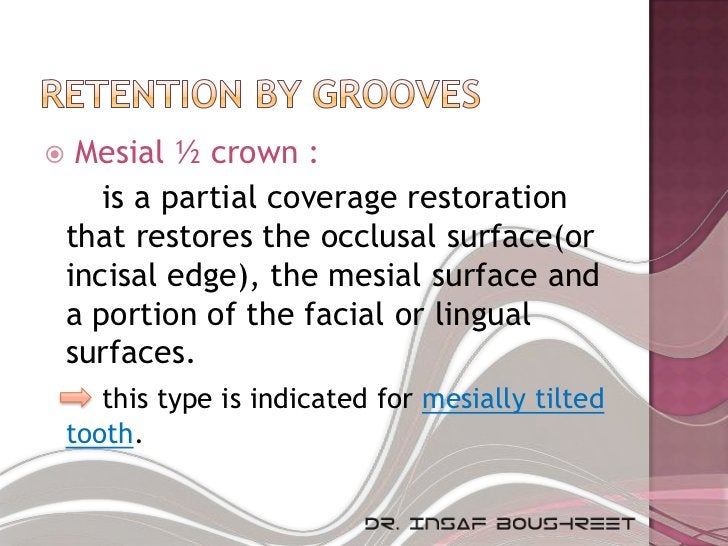     Mesial ½ crown :       is a partial coverage restoration    that restores the occlusal surface(or    incisal edge), t...