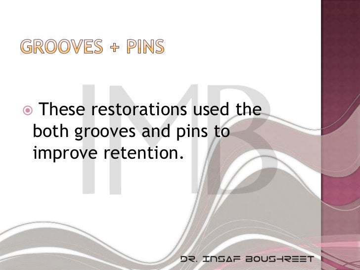 These restorations used theboth grooves and pins toimprove retention.