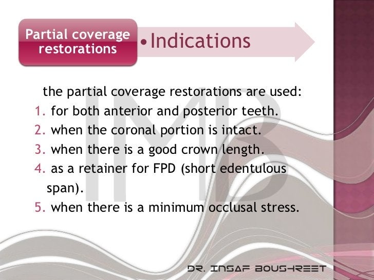 Partial coverage  restorations     •Indications  the partial coverage restorations are used: 1. for both anterior and post...