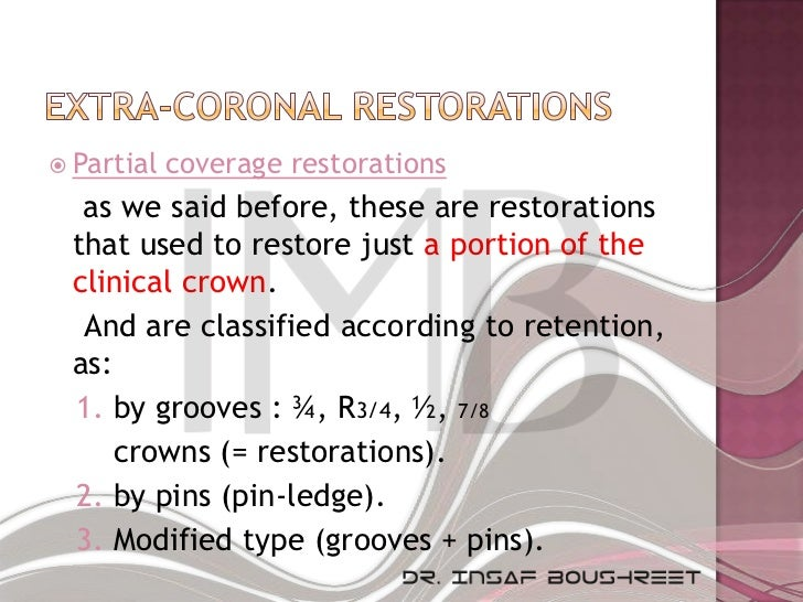  Partial   coverage restorations  as we said before, these are restorations that used to restore just a portion of the cl...