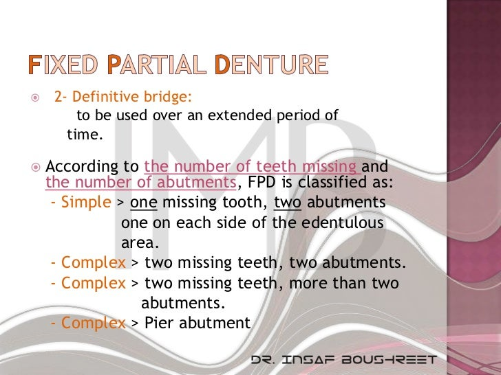     2- Definitive bridge:         to be used over an extended period of       time.   According to the number of teeth m...