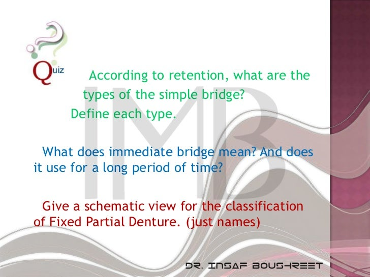             According to retention, what are the            types of the simple bridge?          Define each type.      W...