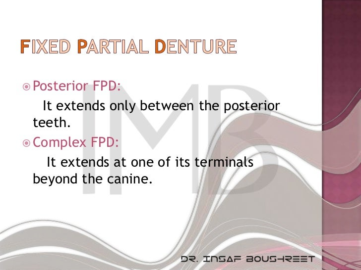  Posterior  FPD:    It extends only between the posterior  teeth. Complex FPD:     It extends at one of its terminals  b...