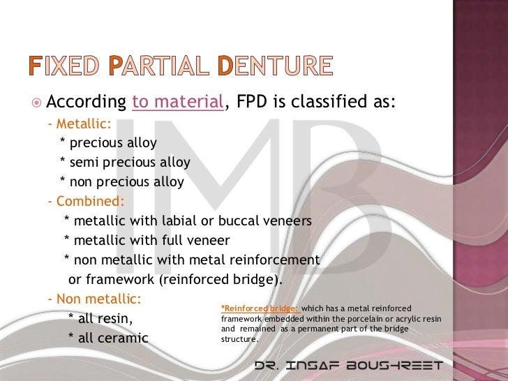  According        to material, FPD is classified as: - Metallic:   * precious alloy   * semi precious alloy   * non preci...