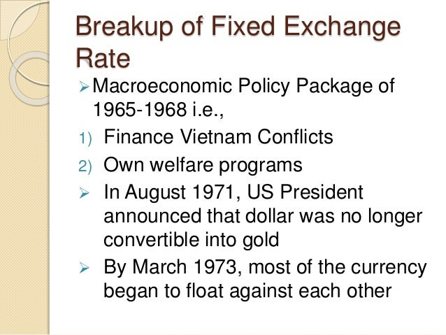 """the role of a floating exchange rate system System consequently, they contend that floating ex- change rates raise more impediments to international trade than would exist if exchange rates were fixed 7 change rate system 7 for example: """"there is broad agreement that exchange rates play an important role in the international adjustment process however, in."""