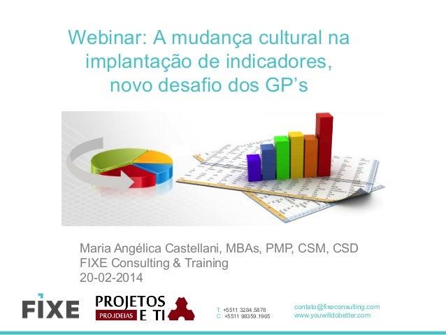 Webinar: A mudança cultural na implantação de indicadores, novo desafio dos GP's  Maria Angélica Castellani, MBAs, PMP, CS...