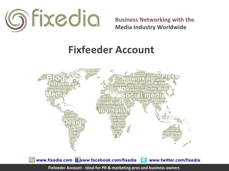 www.fixedia.com www.facebook.com/fixedia www.twitter.com/fixedia Business Networking with the Media Industry Worldwide Fix...