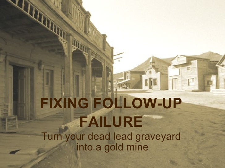 FIXING FOLLOW-UP FAILURE Turn your dead lead graveyard  into a gold mine