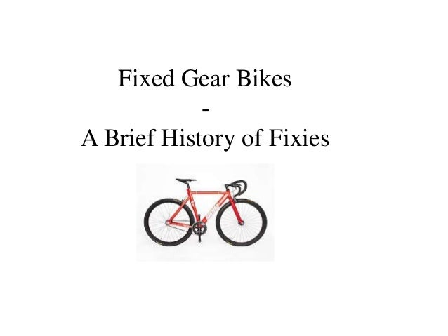 Fixed Gear Bikes            -A Brief History of Fixies
