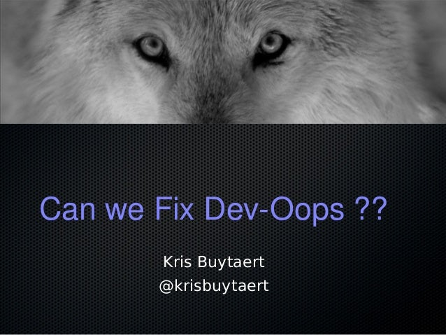 Can we Fix Dev-Oops ?? Kris Buytaert @krisbuytaert