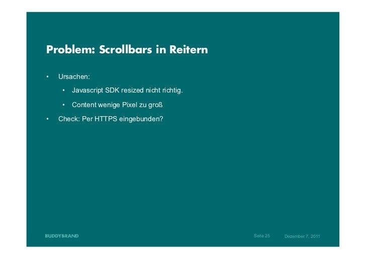 Problem: Scrollbars in Reitern•   Ursachen:      • Javascript SDK resized nicht richtig.      • Content wenige Pixel zu...