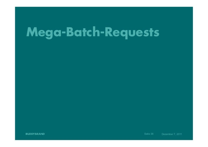 Mega-Batch-Requests                Seite 38   Dezember 7, 2011