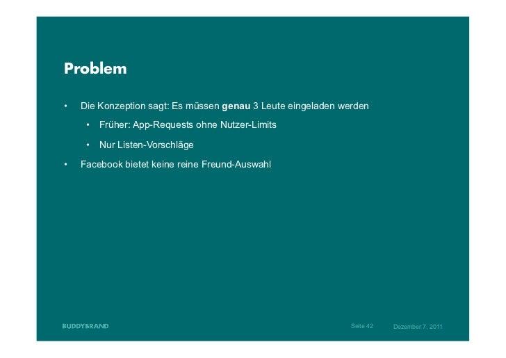 Problem•   Die Konzeption sagt: Es müssen genau 3 Leute eingeladen werden      • Früher: App-Requests ohne Nutzer-Limits...