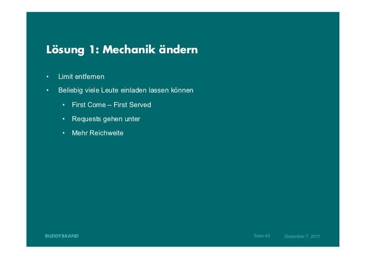 Lösung 1: Mechanik ändern•   Limit entfernen•   Beliebig viele Leute einladen lassen können      • First Come – First S...
