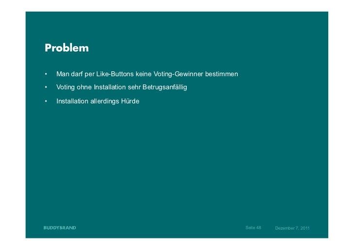 Problem•   Man darf per Like-Buttons keine Voting-Gewinner bestimmen•   Voting ohne Installation sehr Betrugsanfällig• ...
