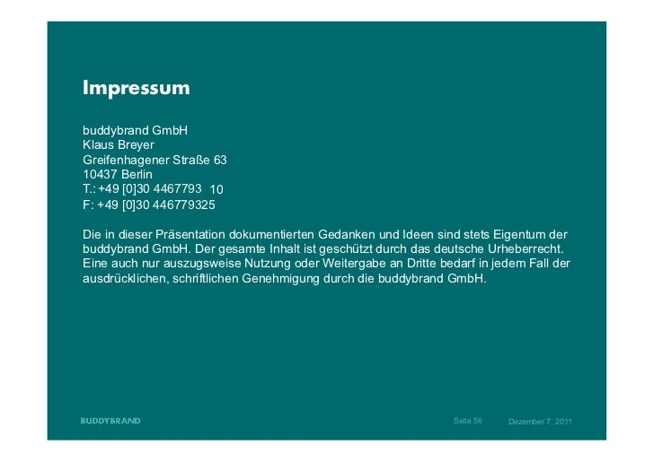 Impressumbuddybrand GmbHKlaus BreyerGreifenhagener Straße 6310437 BerlinT.: +49 [0]30 4467793 10F: +49 [0]30 446779325Die ...