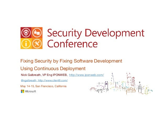 Fixing Security by Fixing Software DevelopmentUsing Continuous DeploymentNick Galbreath, VP Eng IPONWEB, http://www.iponwe...