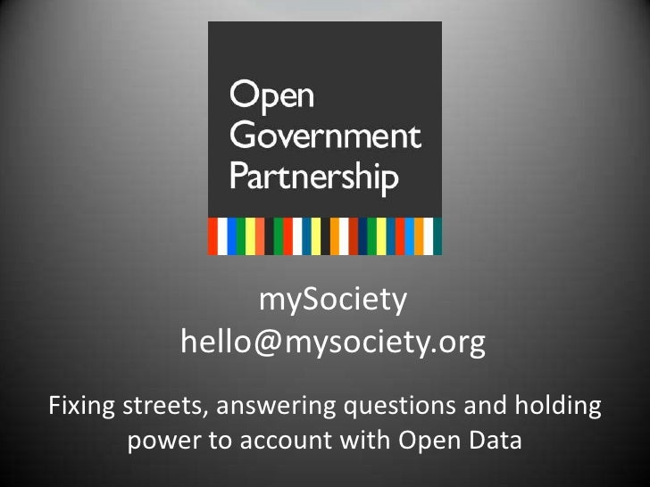 mySocietyhello@mysociety.org<br />Fixing streets, answering questions and holding power to account with Open Data<br />