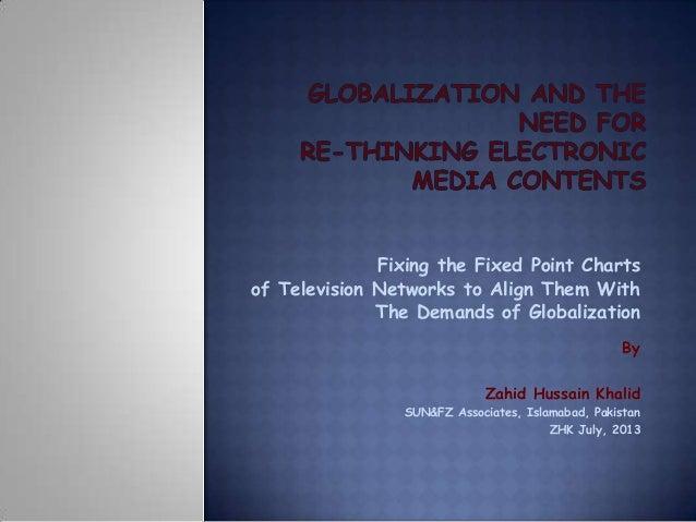 Fixing the Fixed Point Charts of Television Networks to Align Them With The Demands of Globalization By Zahid Hussain Khal...