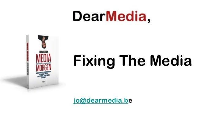 Fixing The Mediajo@dearmedia.be