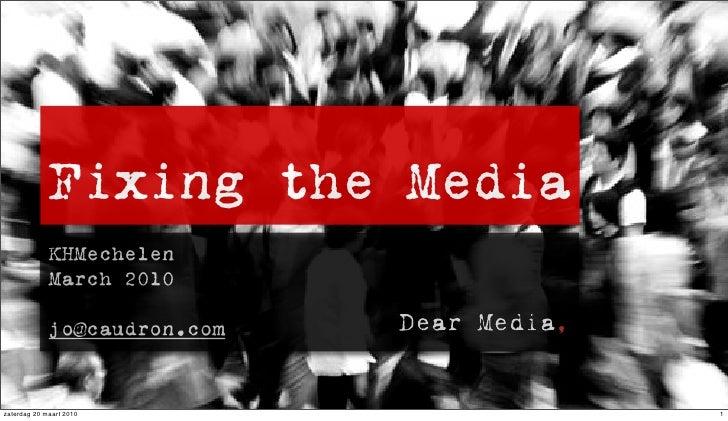 Fixing the Media              KHMechelen              March 2010               jo@caudron.com   zaterdag 20 maart 2010    ...
