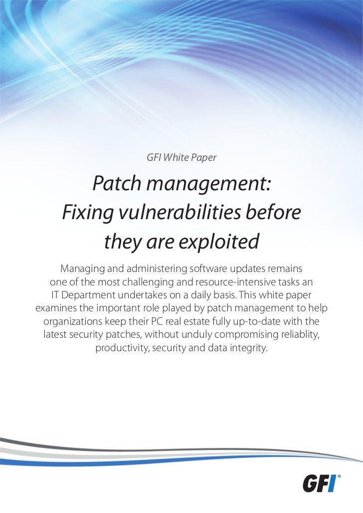 GFI White Paper          Patch management:      Fixing vulnerabilities before           they are exploited       Managing ...