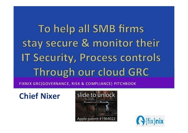 FIXNIX	   GRC(GOVERNANCE,	   RISK	   &	   COMPLIANCE)	   PITCHBOOK	    Chief	   Nixer