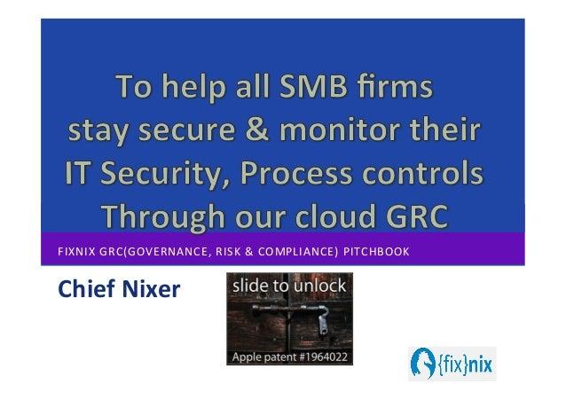 FIXNIX  GRC(GOVERNANCE,  RISK  &  COMPLIANCE)  PITCHBOOK   Chief  Nixer