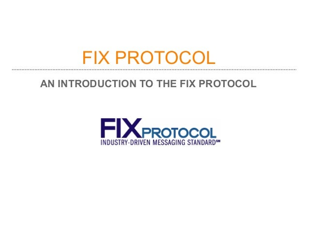 FIX PROTOCOLAN INTRODUCTION TO THE FIX PROTOCOL