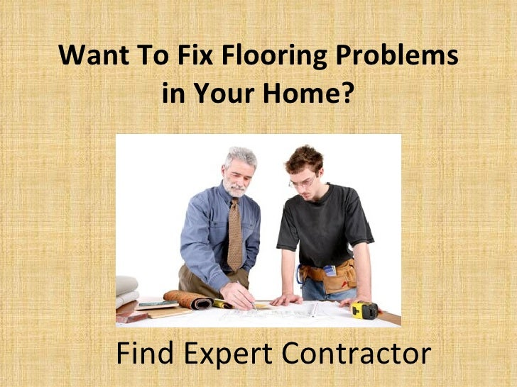 Want To Fix Flooring Problems in Your Home?   Find Expert Contractor