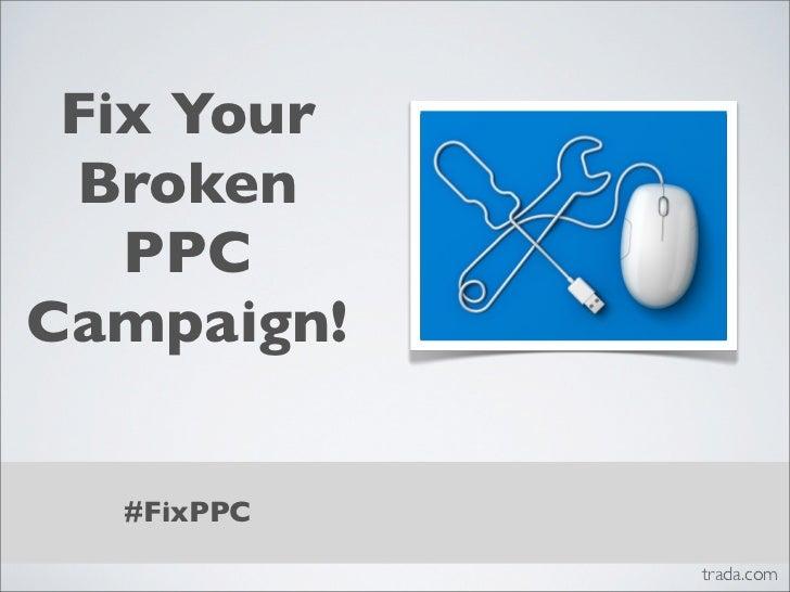 Fix Your Broken   PPCCampaign!  #FixPPC            trada.com
