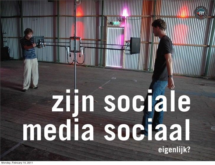 zijn sociale                media sociaal                            eigenlijk?Monday, February 14, 2011