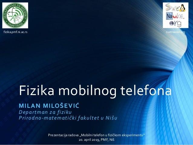 """Fizika mobilnog telefona MILAN MILOŠEVIĆ Departman za fiziku Prirodno-matematički fakultet u Nišu Prezentacija radova """"Mob..."""
