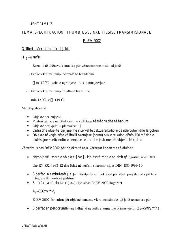VEDAT RAMADANI USHTRIMI 2 TEMA: SPECIFIKACIONI I HUMBJES SE NXEHTESISE TRANSIMISIONALE EnEV 2002 Qëllimi—Vertetimi për obj...